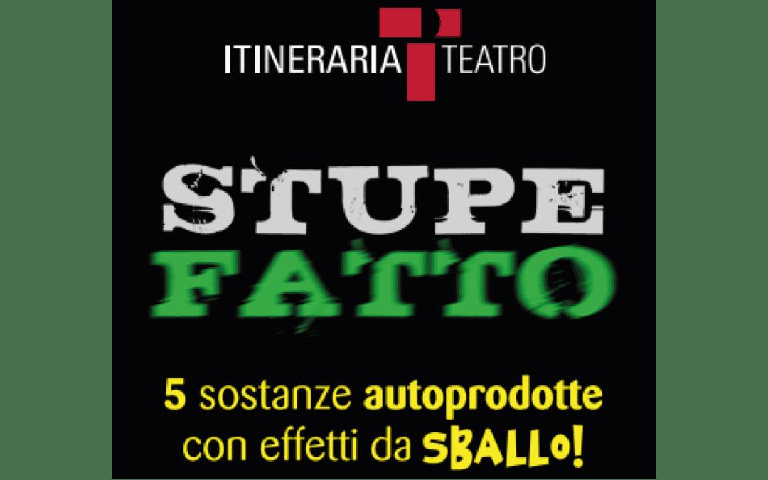 """Spettacolo """"STUPEFATTO"""" proposto da """"Itineraria Teatro"""""""